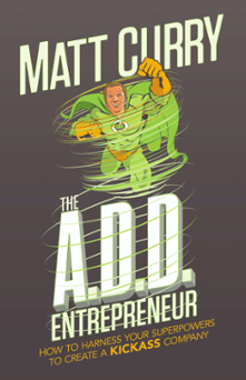 Excerpt from The ADD Entreprenuer–How to Harness your Superpowers to Create a Kickass Company